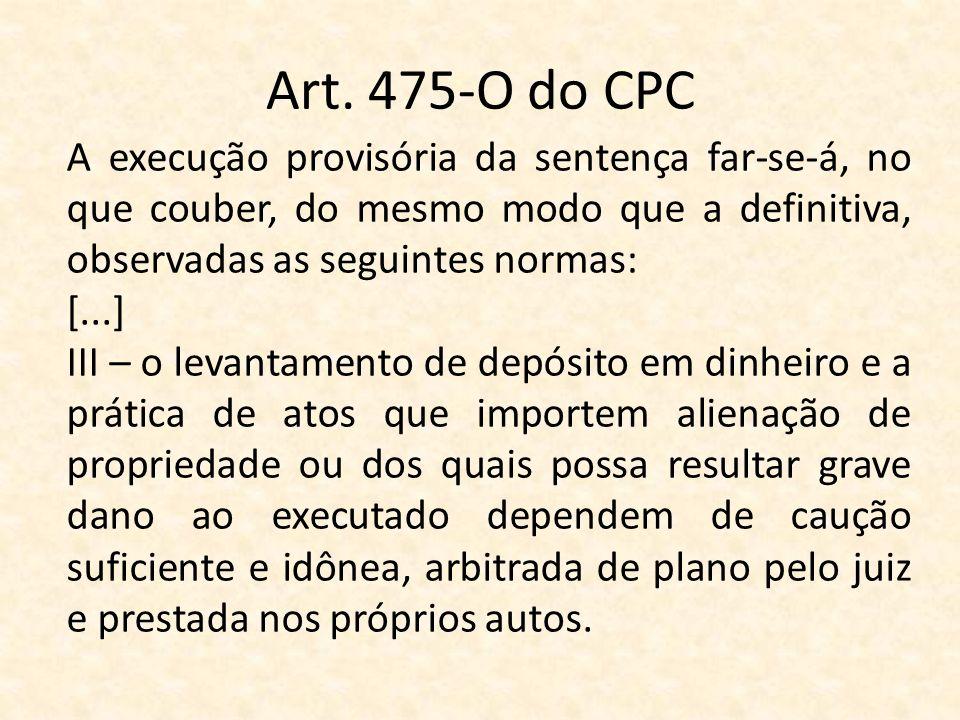 Art. 475-O do CPC A execução provisória da sentença far-se-á, no que couber, do mesmo modo que a definitiva, observadas as seguintes normas: [...] III