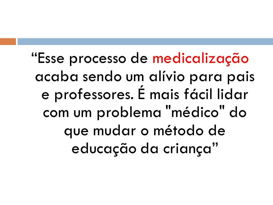 Esse processo de medicalização acaba sendo um alívio para pais e professores. É mais fácil lidar com um problema