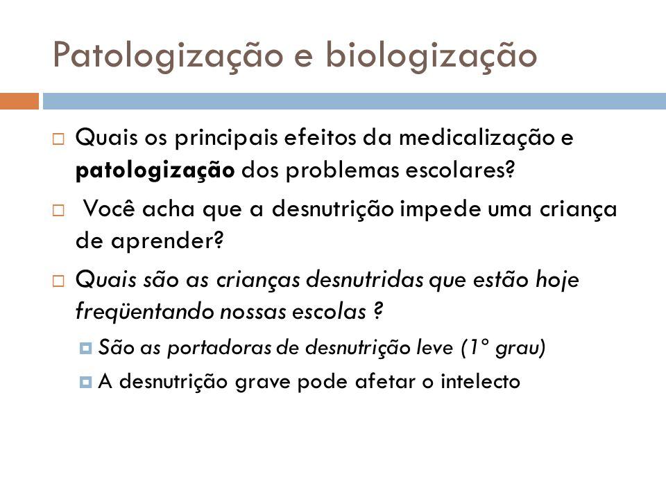 Patologização e biologização Quais os principais efeitos da medicalização e patologização dos problemas escolares? Você acha que a desnutrição impede