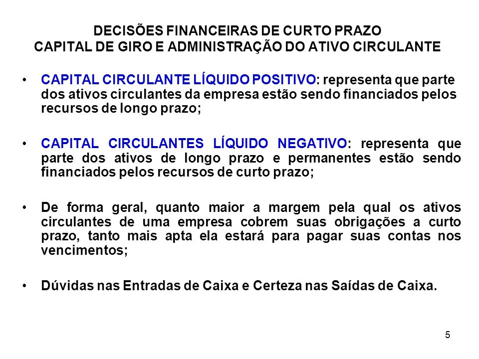 5 CAPITAL CIRCULANTE LÍQUIDO POSITIVO: representa que parte dos ativos circulantes da empresa estão sendo financiados pelos recursos de longo prazo; C