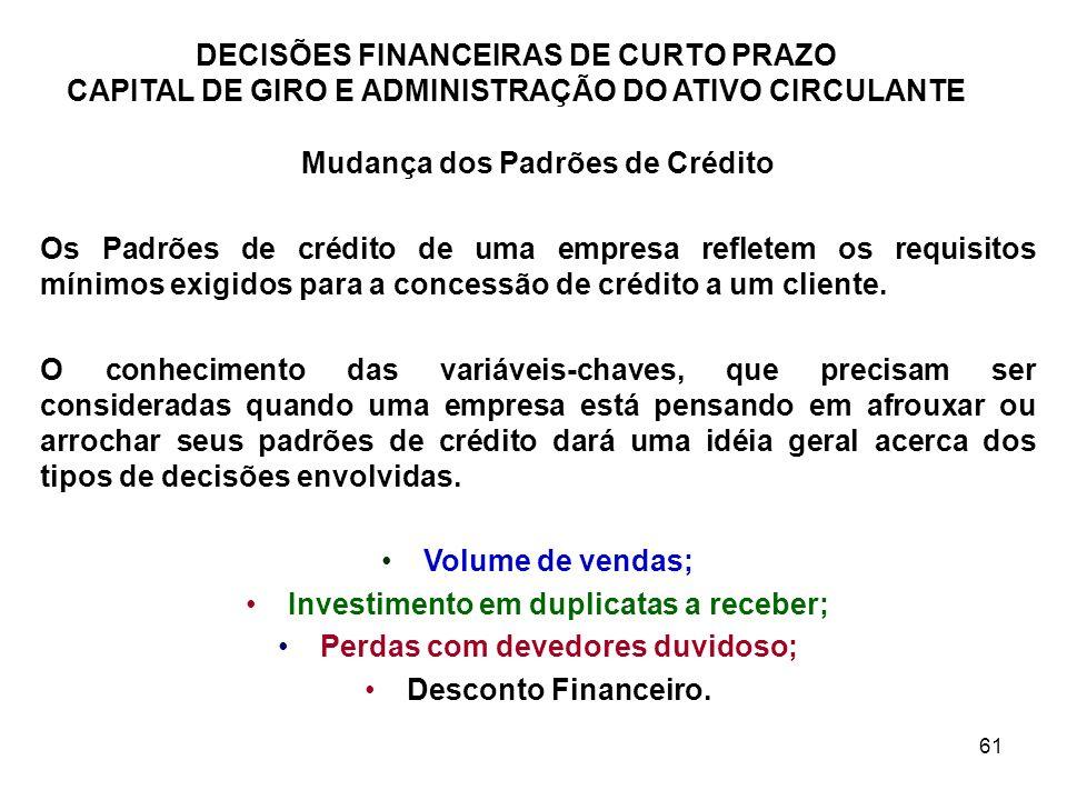 61 DECISÕES FINANCEIRAS DE CURTO PRAZO CAPITAL DE GIRO E ADMINISTRAÇÃO DO ATIVO CIRCULANTE Mudança dos Padrões de Crédito Os Padrões de crédito de uma