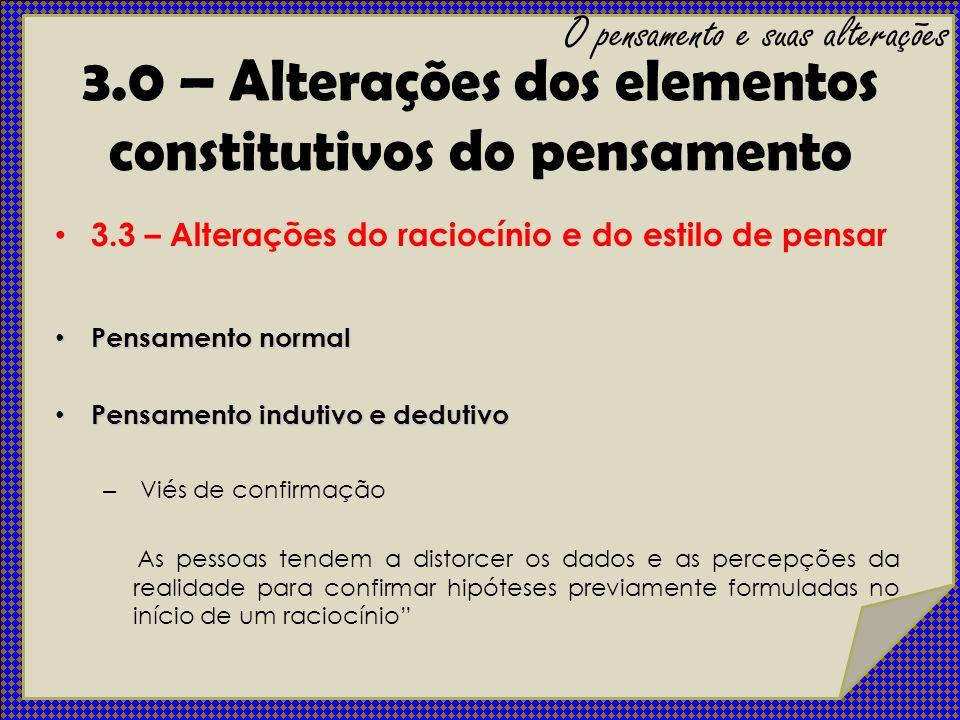 3.3 – Alterações do raciocínio e do estilo de pensar Pensamento normal Pensamento normal Pensamento indutivo e dedutivo Pensamento indutivo e dedutivo