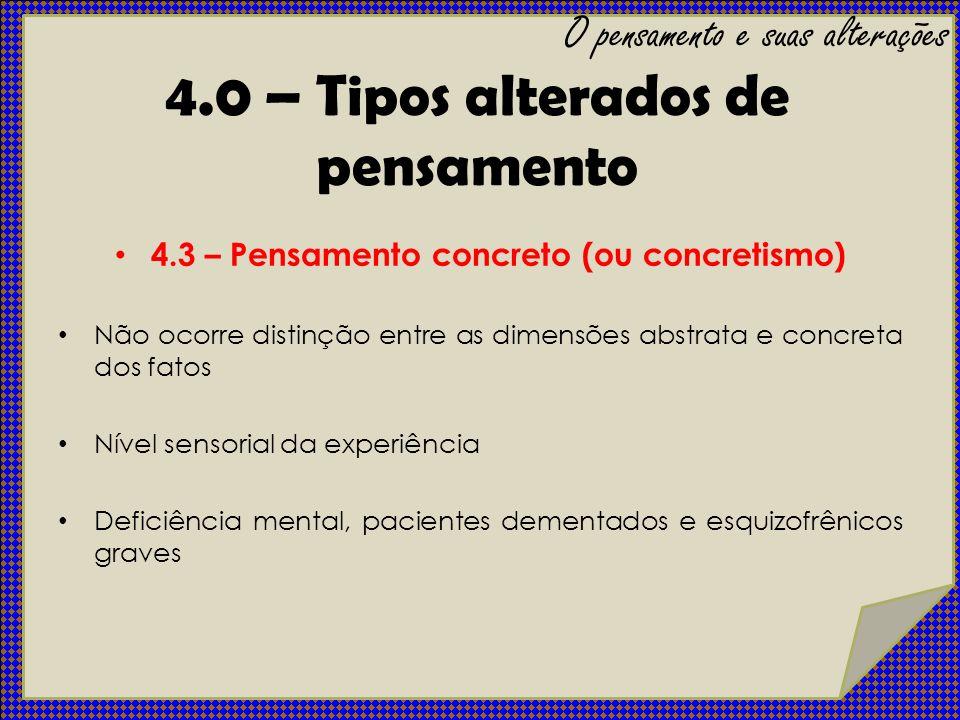 4.3 – Pensamento concreto (ou concretismo) Não ocorre distinção entre as dimensões abstrata e concreta dos fatos Nível sensorial da experiência Defici