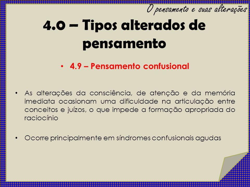 4.9 – Pensamento confusional As alterações da consciência, de atenção e da memória imediata ocasionam uma dificuldade na articulação entre conceitos e