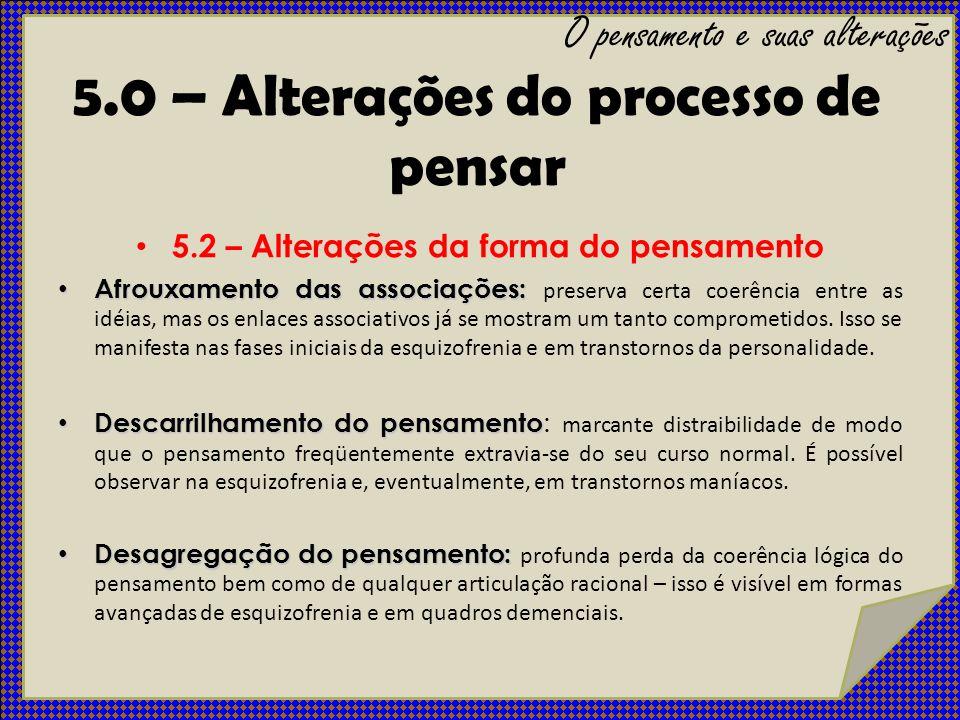5.2 – Alterações da forma do pensamento Afrouxamento das associações: Afrouxamento das associações: preserva certa coerência entre as idéias, mas os e