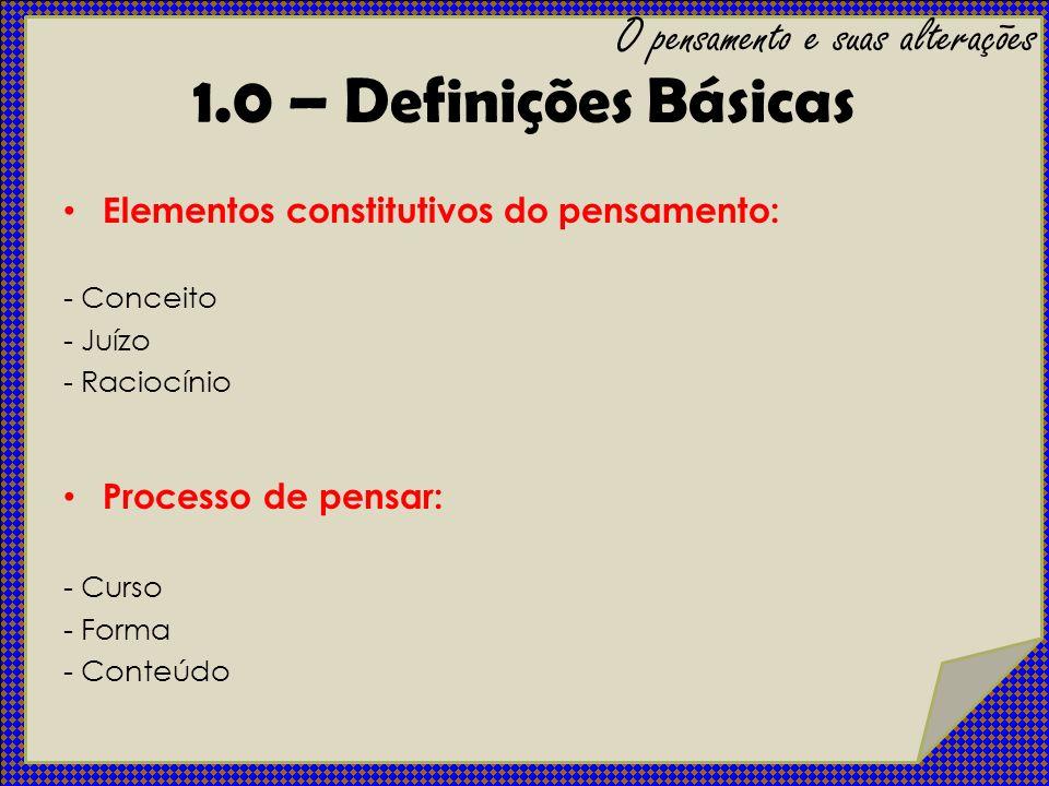 4.3 – Pensamento concreto (ou concretismo) Não ocorre distinção entre as dimensões abstrata e concreta dos fatos Nível sensorial da experiência Deficiência mental, pacientes dementados e esquizofrênicos graves 4.0 – Tipos alterados de pensamento O pensamento e suas alterações