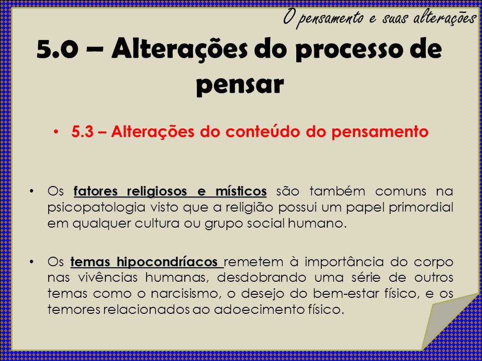 5.0 – Alterações do processo de pensar O pensamento e suas alterações 5.3 – Alterações do conteúdo do pensamento fatores religiosos e místicos Os fato