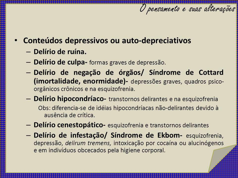 Conteúdos depressivos ou auto-depreciativos – Delírio de ruína. – Delírio de culpa- formas graves de depressão. – Delírio de negação de órgãos/ Síndro