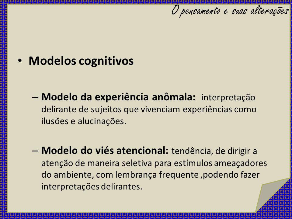 Modelos cognitivos – Modelo da experiência anômala: interpretação delirante de sujeitos que vivenciam experiências como ilusões e alucinações. – Model