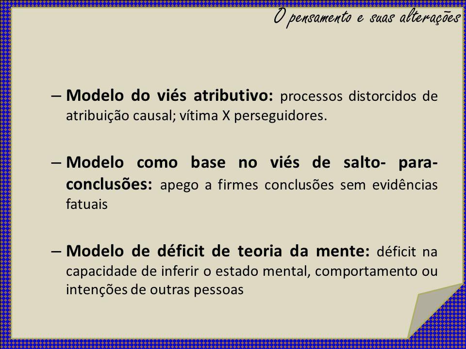 – Modelo do viés atributivo: processos distorcidos de atribuição causal; vítima X perseguidores. – Modelo como base no viés de salto- para- conclusões