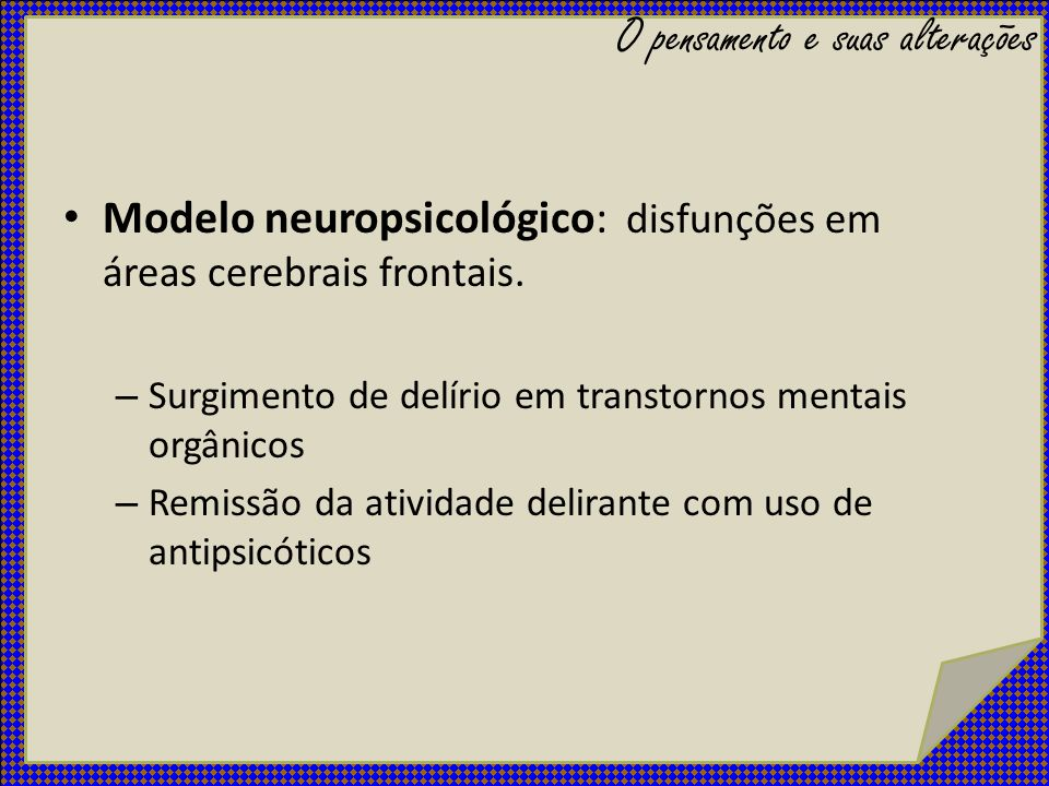 Modelo neuropsicológico: disfunções em áreas cerebrais frontais. – Surgimento de delírio em transtornos mentais orgânicos – Remissão da atividade deli