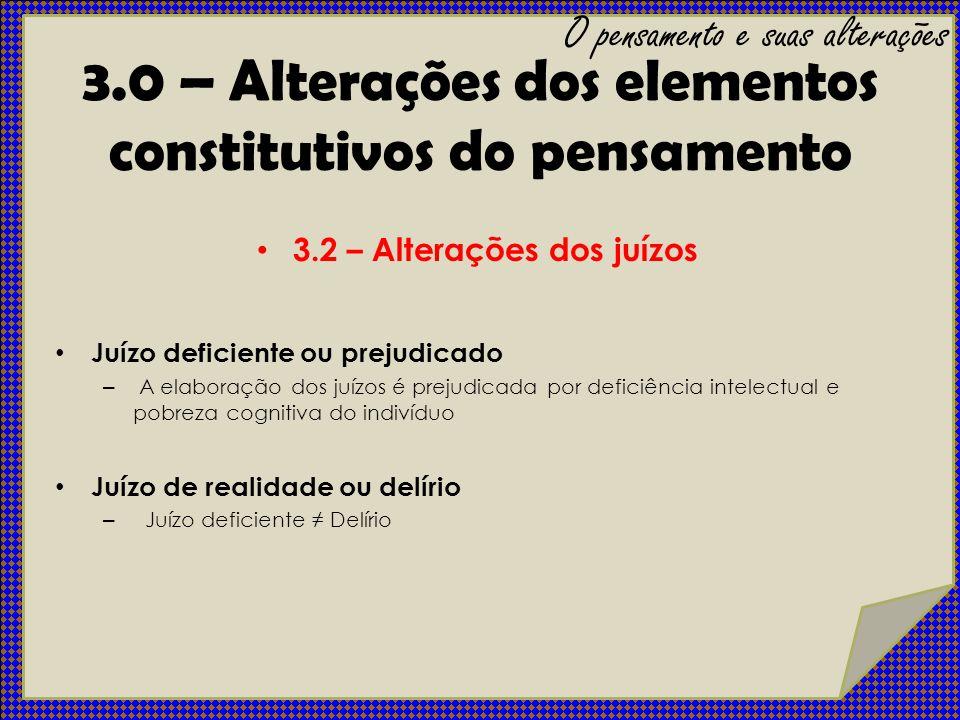 3.2 – Alterações dos juízos Juízo deficiente ou prejudicado – A elaboração dos juízos é prejudicada por deficiência intelectual e pobreza cognitiva do