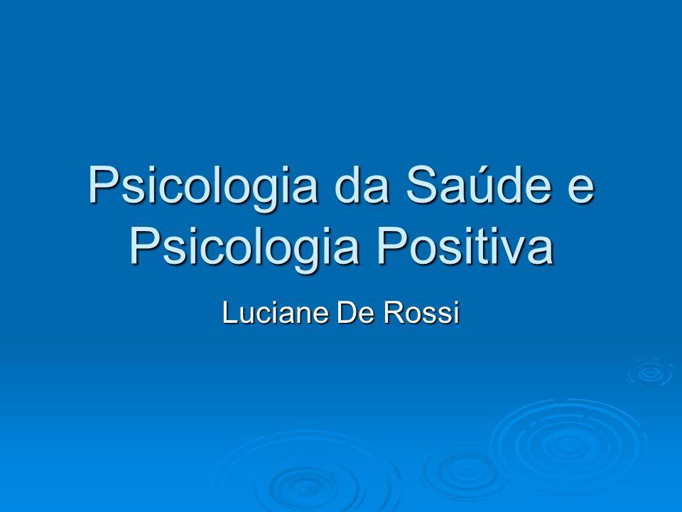 Psicologia da Saúde e Psicologia Positiva Luciane De Rossi
