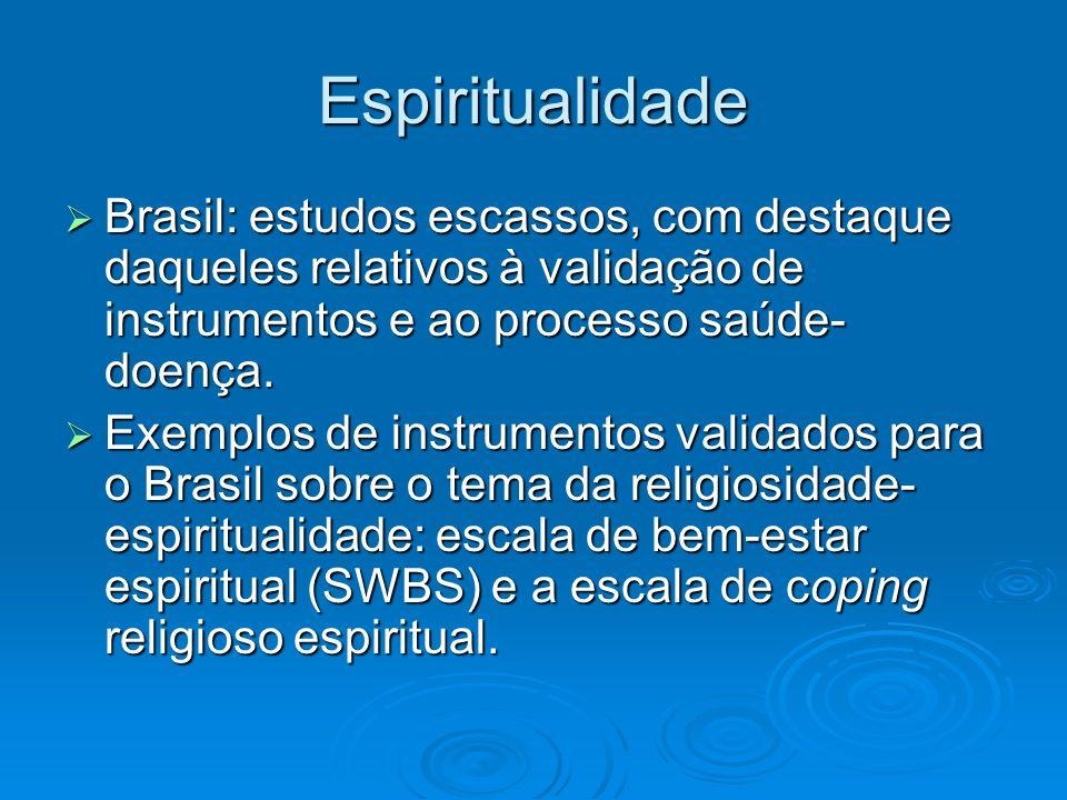 Espiritualidade Brasil: estudos escassos, com destaque daqueles relativos à validação de instrumentos e ao processo saúde- doença. Brasil: estudos esc