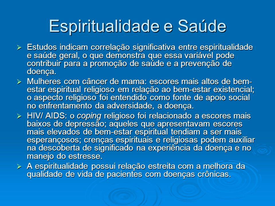 Espiritualidade e Saúde Estudos indicam correlação significativa entre espiritualidade e saúde geral, o que demonstra que essa variável pode contribui