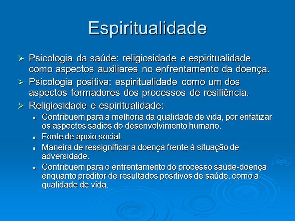 Espiritualidade Psicologia da saúde: religiosidade e espiritualidade como aspectos auxiliares no enfrentamento da doença. Psicologia da saúde: religio