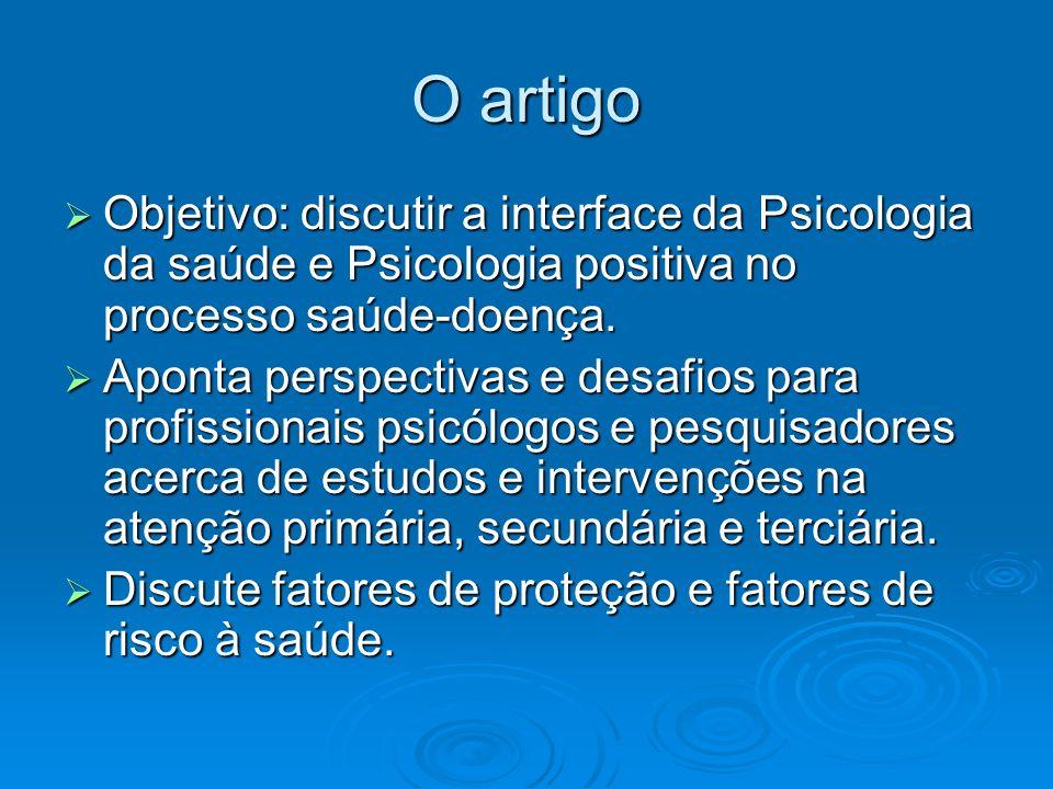 O artigo Objetivo: discutir a interface da Psicologia da saúde e Psicologia positiva no processo saúde-doença. Objetivo: discutir a interface da Psico