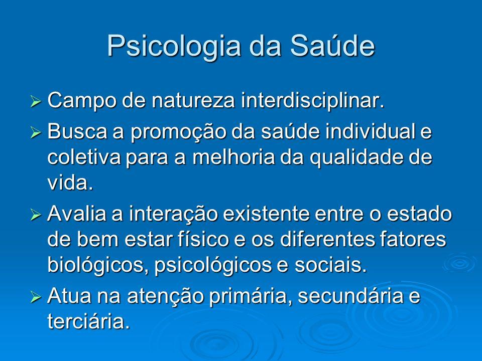 Psicologia da Saúde Campo de natureza interdisciplinar. Campo de natureza interdisciplinar. Busca a promoção da saúde individual e coletiva para a mel