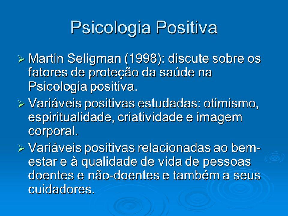 Psicologia Positiva Aspiwall e Staudinger (2003): a Psicologia científica, por muitos anos, foi focada desproporcionalmente na patologia e na reparação do dano.
