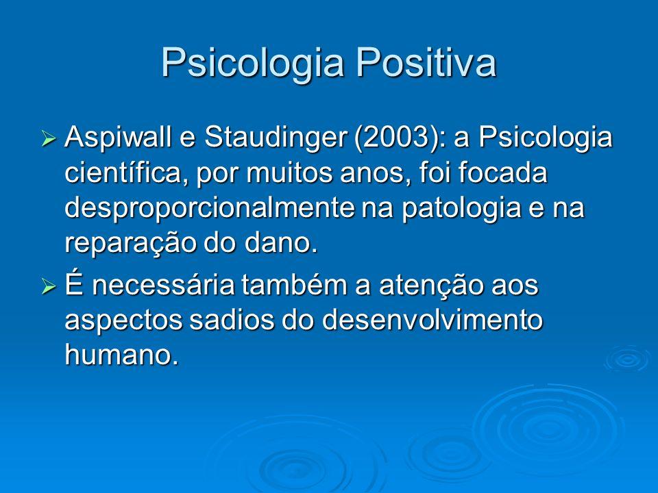 Psicologia Positiva Aspiwall e Staudinger (2003): a Psicologia científica, por muitos anos, foi focada desproporcionalmente na patologia e na reparaçã
