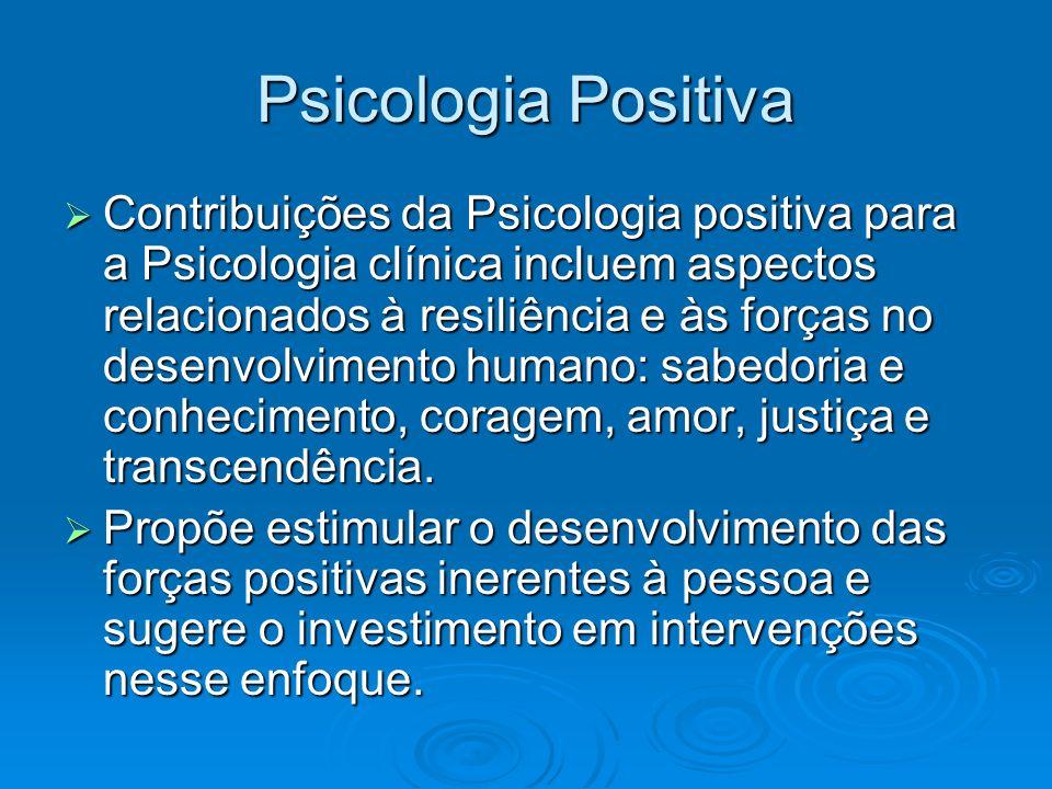 Psicologia Positiva Contribuições da Psicologia positiva para a Psicologia clínica incluem aspectos relacionados à resiliência e às forças no desenvol