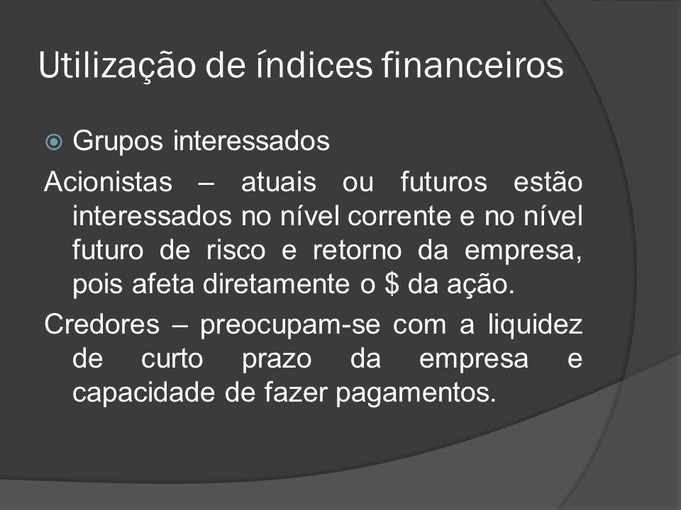 Utilização de índices financeiros Grupos interessados Acionistas – atuais ou futuros estão interessados no nível corrente e no nível futuro de risco e