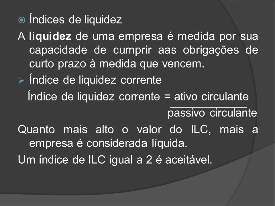 Índices de liquidez A liquidez de uma empresa é medida por sua capacidade de cumprir aas obrigações de curto prazo à medida que vencem. Índice de liqu