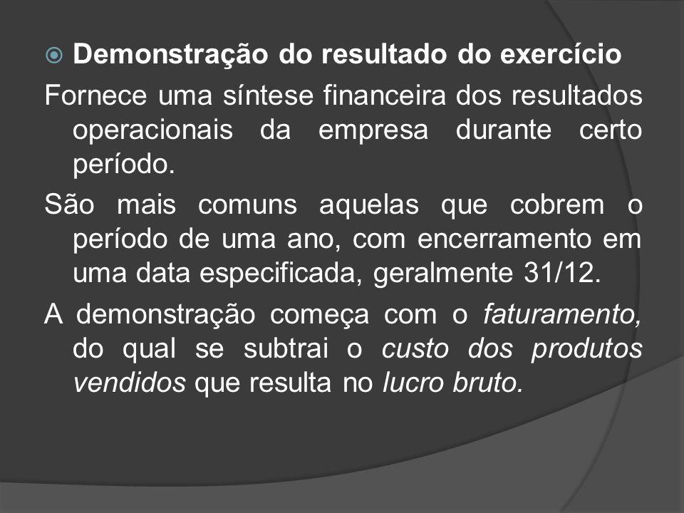 Demonstração do resultado do exercício Fornece uma síntese financeira dos resultados operacionais da empresa durante certo período. São mais comuns aq