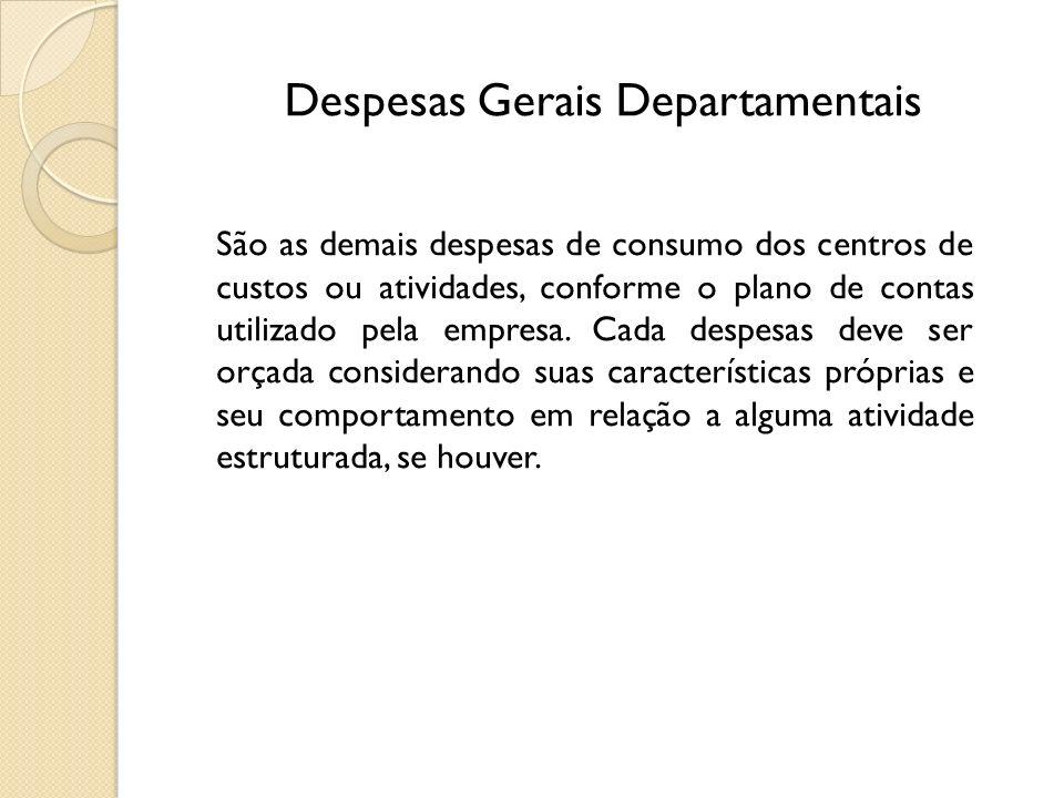 Despesas Gerais Departamentais São as demais despesas de consumo dos centros de custos ou atividades, conforme o plano de contas utilizado pela empres