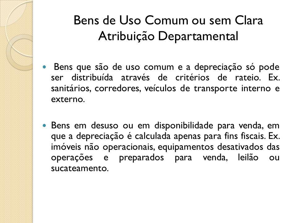 Bens de Uso Comum ou sem Clara Atribuição Departamental Bens que são de uso comum e a depreciação só pode ser distribuída através de critérios de rate