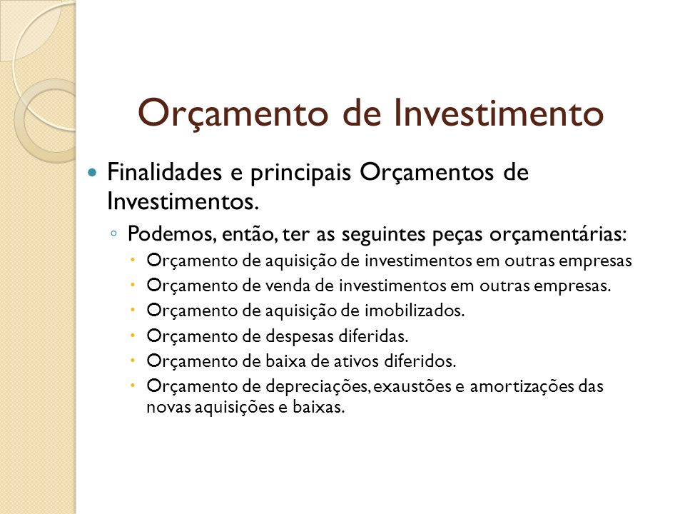 Orçamento de Investimento Finalidades e principais Orçamentos de Investimentos. Podemos, então, ter as seguintes peças orçamentárias: Orçamento de aqu