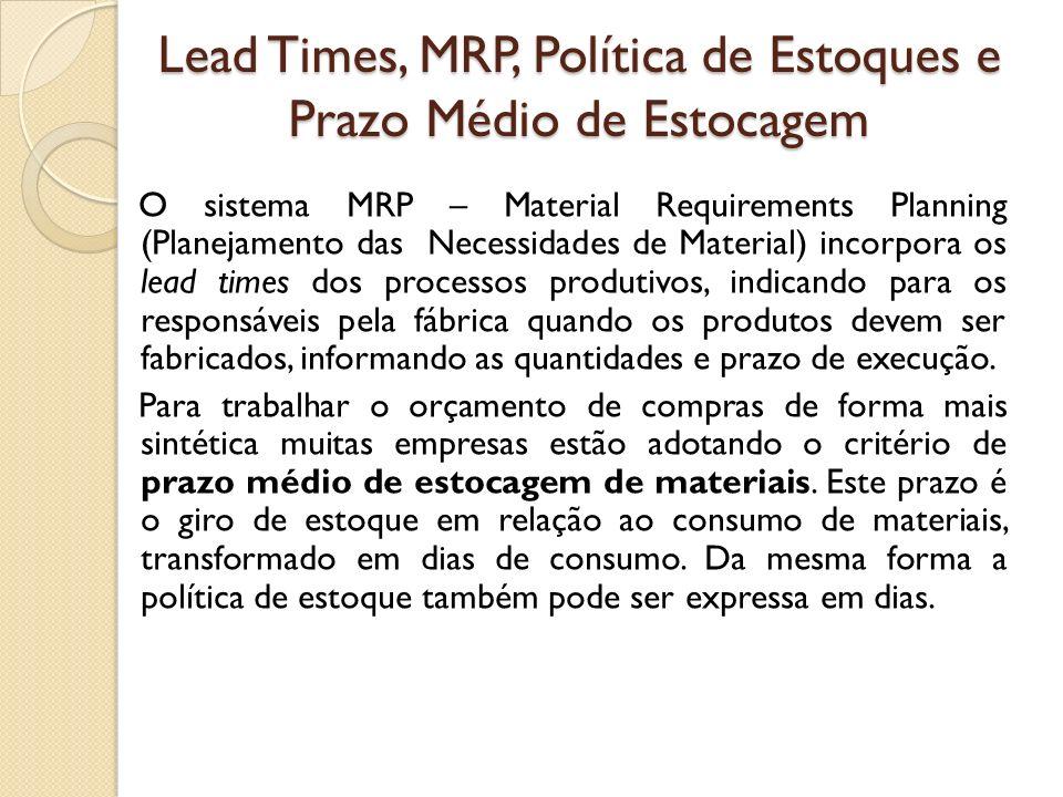 Lead Times, MRP, Política de Estoques e Prazo Médio de Estocagem O sistema MRP – Material Requirements Planning (Planejamento das Necessidades de Mate