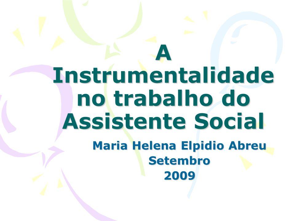 A Instrumentalidade no trabalho do Assistente Social Maria Helena Elpidio Abreu Setembro2009