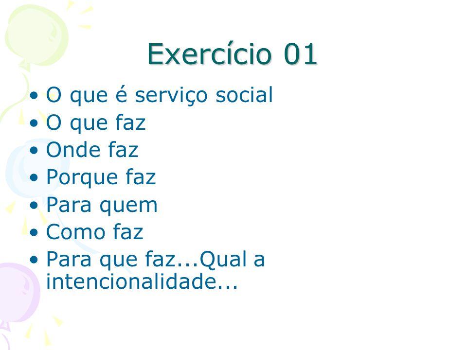 Exercício 01 O que é serviço social O que faz Onde faz Porque faz Para quem Como faz Para que faz...Qual a intencionalidade...