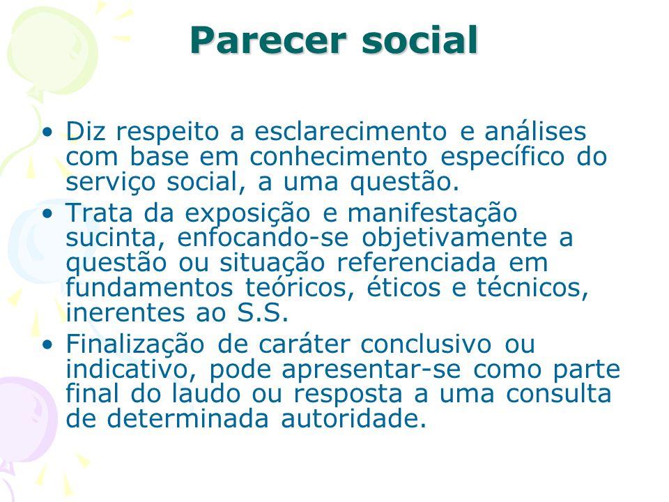 Parecer social Diz respeito a esclarecimento e análises com base em conhecimento específico do serviço social, a uma questão. Trata da exposição e man