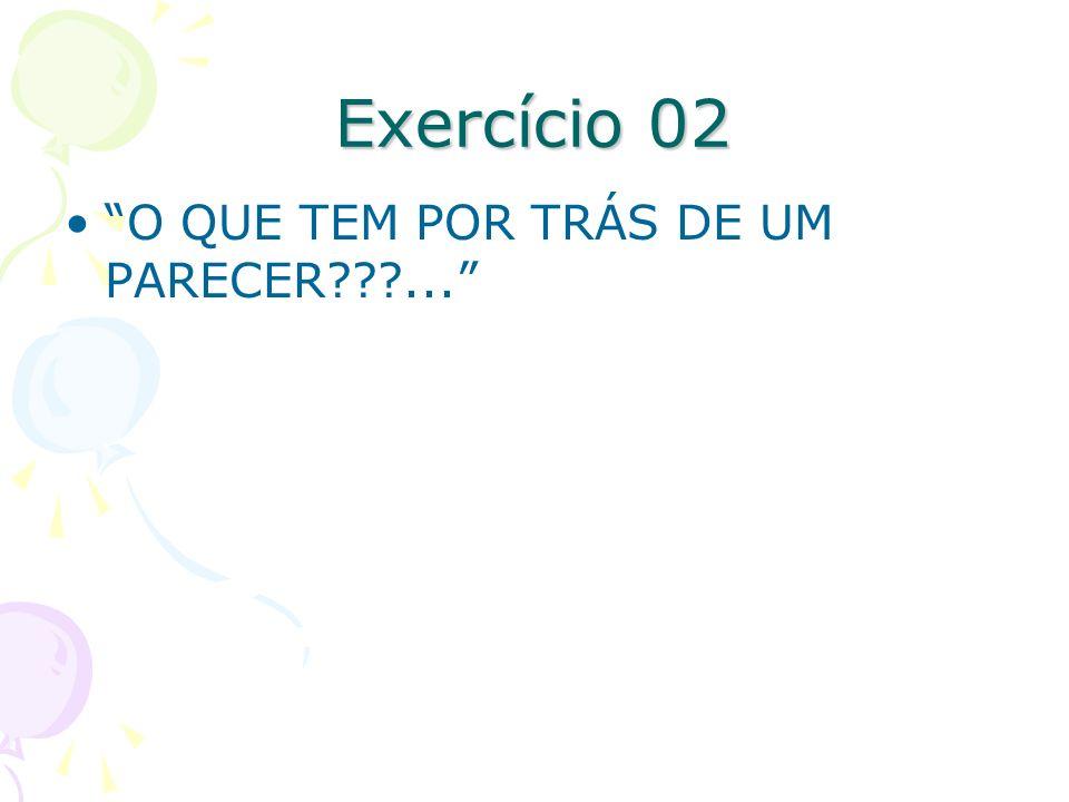 Exercício 02 O QUE TEM POR TRÁS DE UM PARECER???...