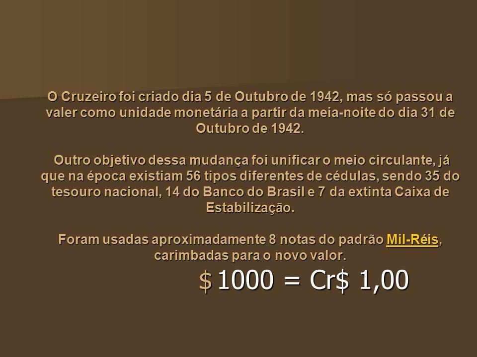 O Cruzeiro foi criado dia 5 de Outubro de 1942, mas só passou a valer como unidade monetária a partir da meia-noite do dia 31 de Outubro de 1942. Outr