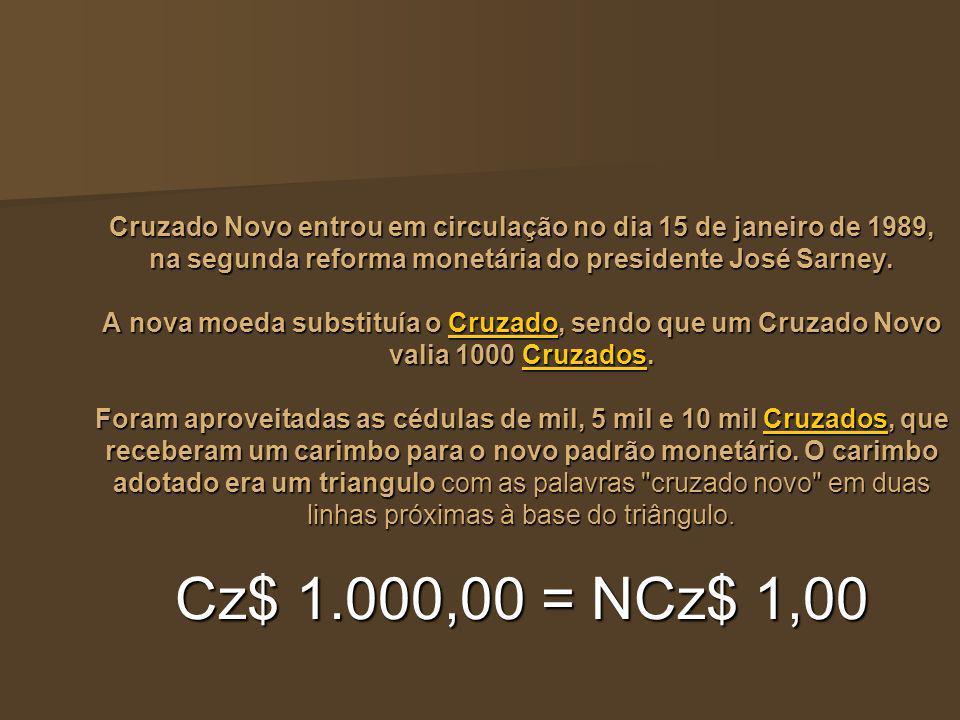 Cruzado Novo entrou em circulação no dia 15 de janeiro de 1989, na segunda reforma monetária do presidente José Sarney. A nova moeda substituía o Cruz