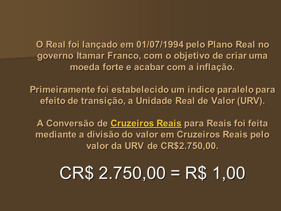O Real foi lançado em 01/07/1994 pelo Plano Real no governo Itamar Franco, com o objetivo de criar uma moeda forte e acabar com a inflação. Primeirame