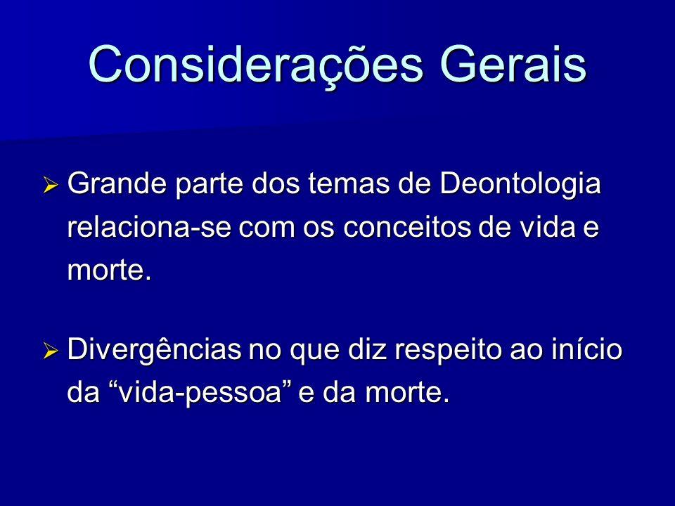 Considerações Gerais Grande parte dos temas de Deontologia relaciona-se com os conceitos de vida e morte. Grande parte dos temas de Deontologia relaci