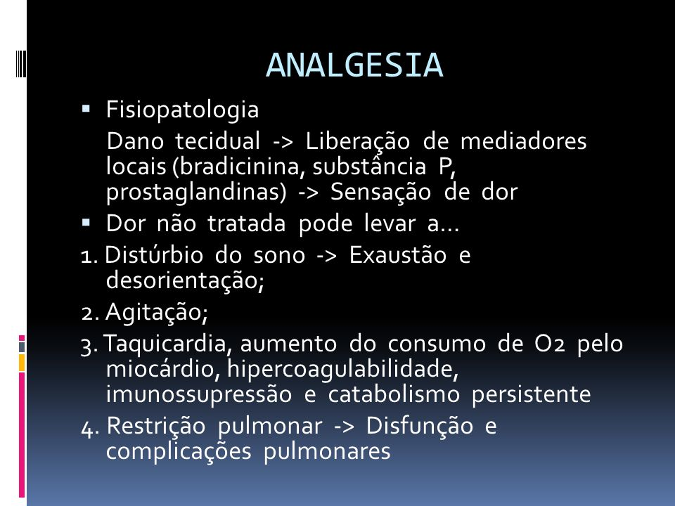 ANALGESIA Fisiopatologia Dano tecidual -> Liberação de mediadores locais (bradicinina, substância P, prostaglandinas) -> Sensação de dor Dor não trata