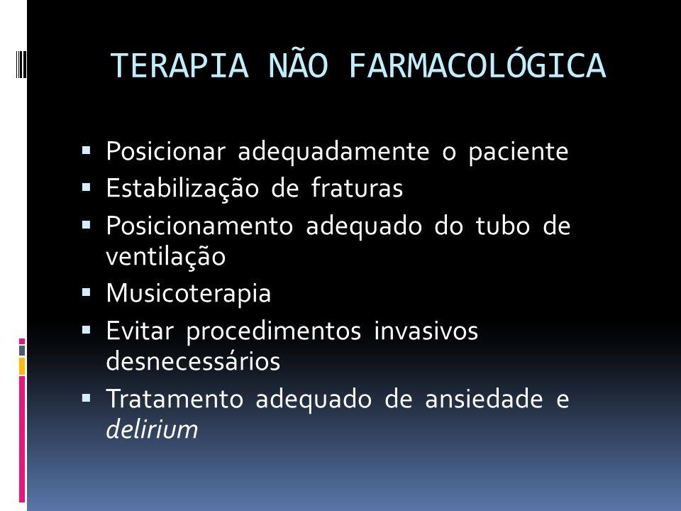TERAPIA NÃO FARMACOLÓGICA Posicionar adequadamente o paciente Estabilização de fraturas Posicionamento adequado do tubo de ventilação Musicoterapia Ev