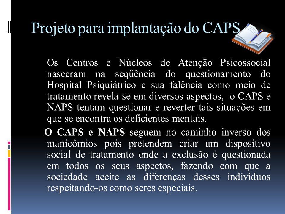Projeto para implantação do CAPS Os Centros e Núcleos de Atenção Psicossocial nasceram na seqüência do questionamento do Hospital Psiquiátrico e sua f
