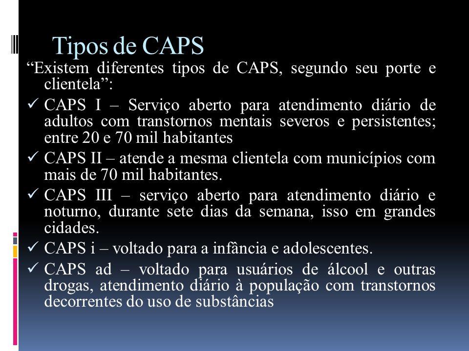 Tipos de CAPS Existem diferentes tipos de CAPS, segundo seu porte e clientela: CAPS I – Serviço aberto para atendimento diário de adultos com transtor