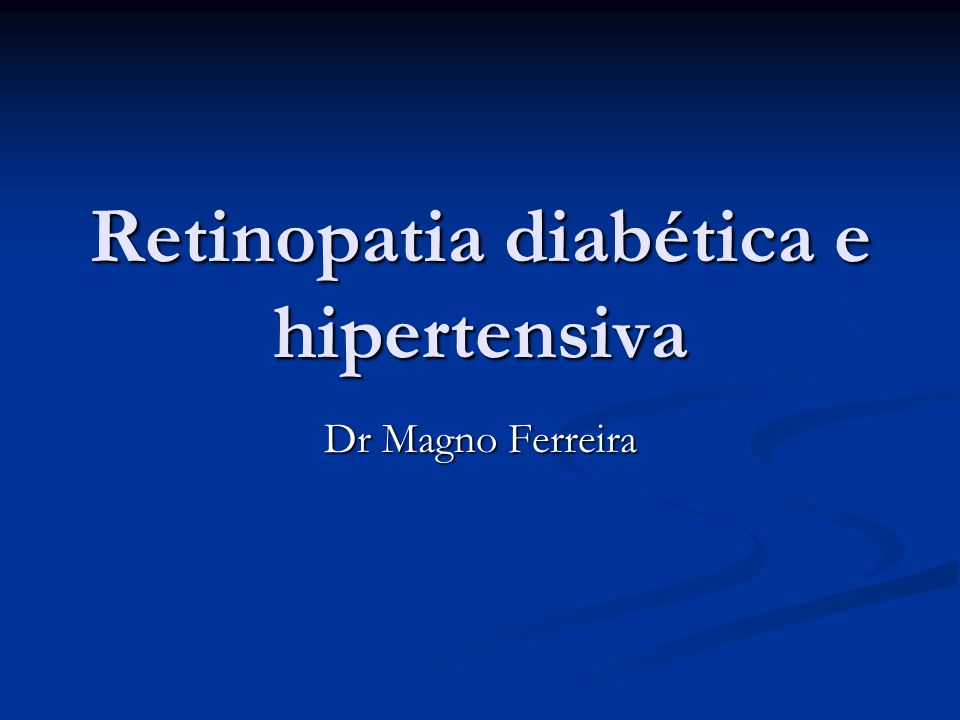 Retinopatia diabética e hipertensiva Dr Magno Ferreira