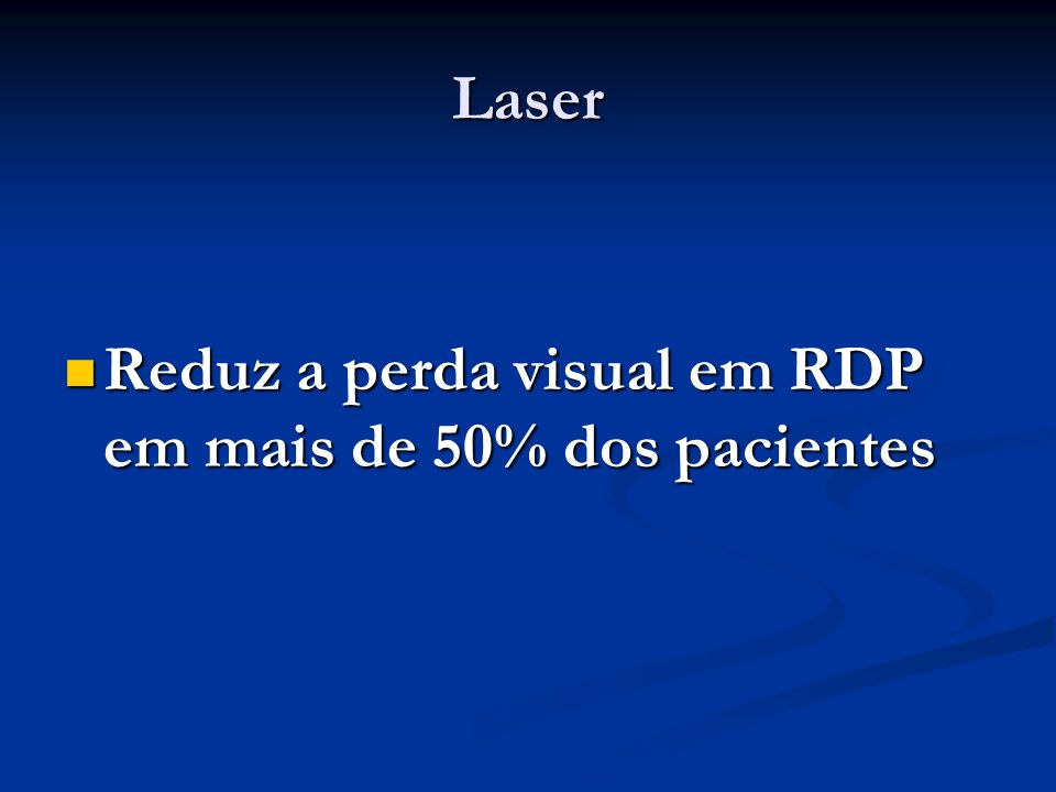 Laser Reduz a perda visual em RDP em mais de 50% dos pacientes Reduz a perda visual em RDP em mais de 50% dos pacientes