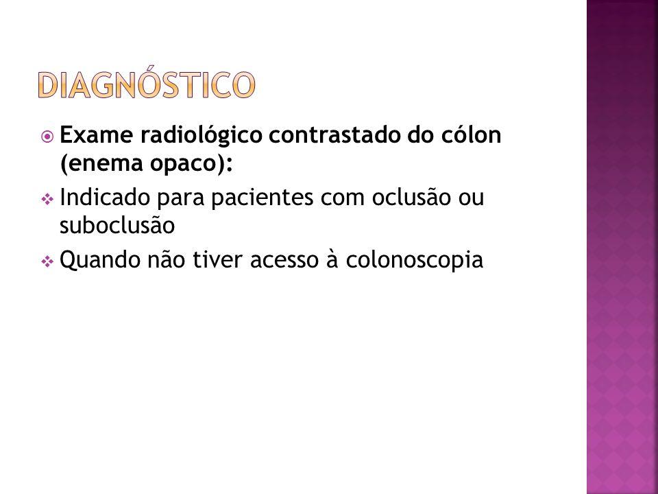 Exame radiológico contrastado do cólon (enema opaco): Indicado para pacientes com oclusão ou suboclusão Quando não tiver acesso à colonoscopia