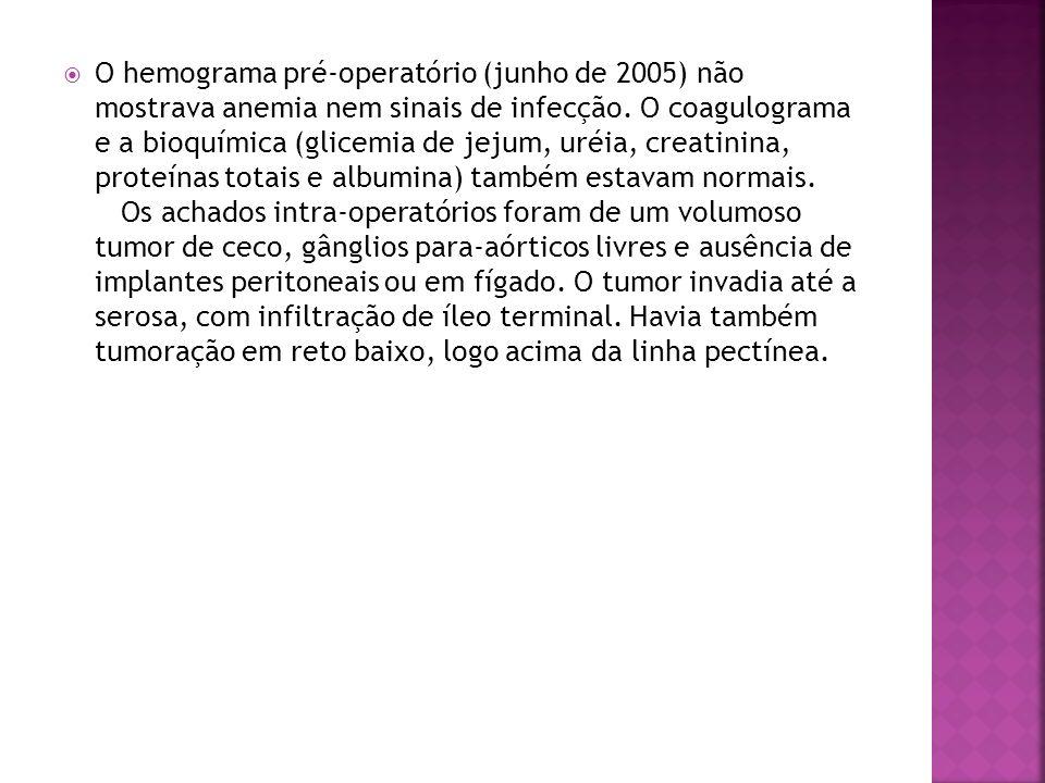 O hemograma pré-operatório (junho de 2005) não mostrava anemia nem sinais de infecção. O coagulograma e a bioquímica (glicemia de jejum, uréia, creati