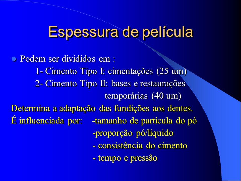 Espessura de película Podem ser divididos em : 1- Cimento Tipo I: cimentações (25 um) 2- Cimento Tipo II: bases e restaurações temporárias (40 um) Det