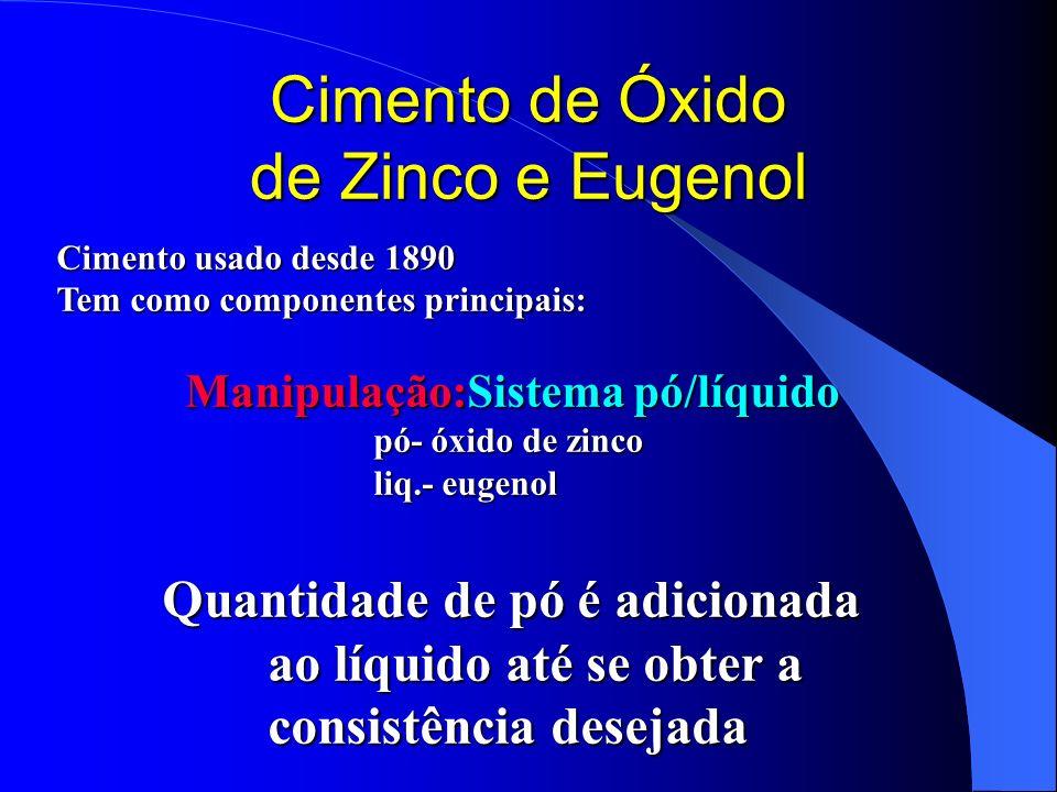 Cimento de Óxido de Zinco e Eugenol Reação de presa: Reação de presa: ZnO + H 2 OZn(OH) 2 Zn(OH) 2 + 2HEZnE 2 + 2H 2 O eugenol eugenolato eugenol eugenolato de zinco